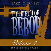 Play & Download Jazz Journeys Presents the Birth of Bebop, Vol. 2 (100 Essential Tracks) by Various Artists | Napster