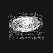 Behind These Eyes: The Catacombs Remixes by The Observatory