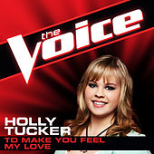 To Make You Feel My Love by Holly Tucker