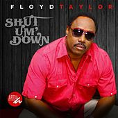Play & Download Shut Um Down by Floyd Taylor | Napster