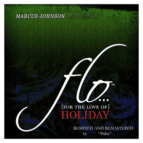 FLO (For the Love Of) Holiday by Marcus Johnson
