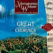 Masterworks of Worship Collection Volume 1 - Great Choruses by Various Artists