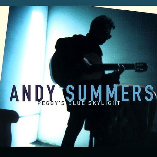 Peggy's Blue Skylight by Andy Summers