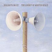 Play & Download The Luxury of Wasted Space by Holidays On Ice | Napster