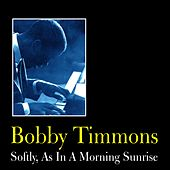 Softly, As in a Morning Sunrise by Bobby Timmons