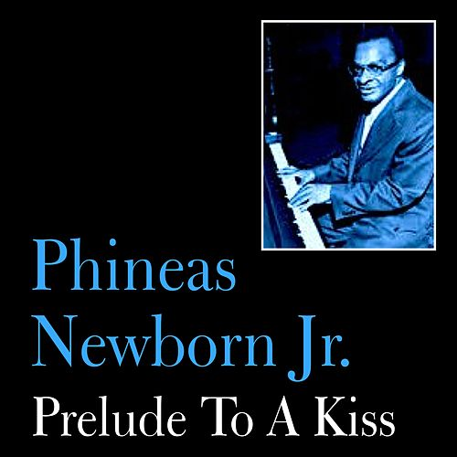 Play & Download Prelude to a Kiss by Phineas Newborn, Jr. | Napster