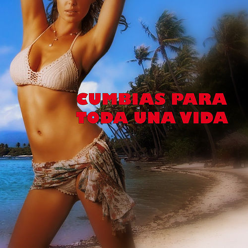 Play & Download Cumbias para Toda una Vida by Various Artists | Napster