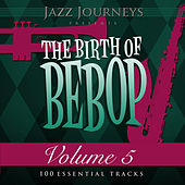 Play & Download Jazz Journeys Presents the Birth of Bebop, Vol. 5 (100 Essential Tracks) by Various Artists | Napster