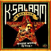 K-Salaam & Beatnick: Whose World Is This? by Beatnick & K-Salaam