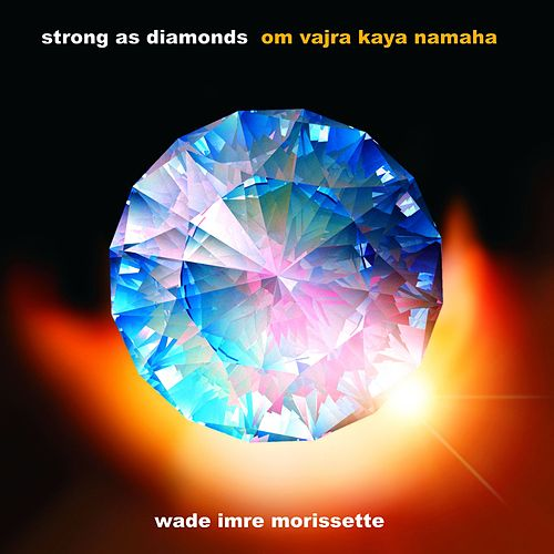 Play & Download Strong as Diamonds (Om Vajra Kaya Namaha) by Wade Imre Morissette | Napster