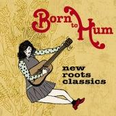 Born to Hum: New Roots Classics von Various Artists