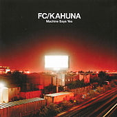 Play & Download Machine Says Yes by FC Kahuna | Napster