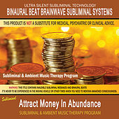 Play & Download Attract Money In Abundance - Subliminal and Ambient Music Therapy by Binaural Beat Brainwave Subliminal Systems | Napster