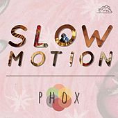 Slow Motion by Phox