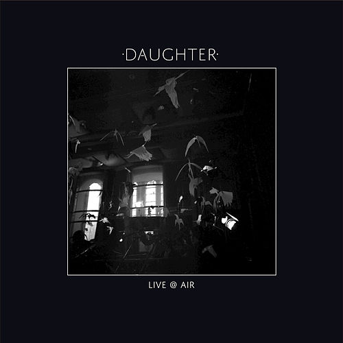 Play & Download Live @ Air by Daughter | Napster