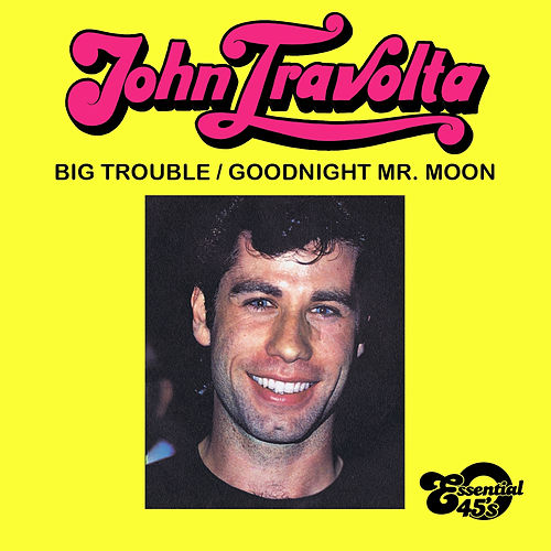 Big Trouble / Goodnight Mr. Moon (Digital 45) by John Travolta