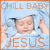Chill Baby Jesus: The Sweetest Easter Lullaby Songs and Christian Piano Hymns to Put Your Baby to Sleep by Music Box Angels