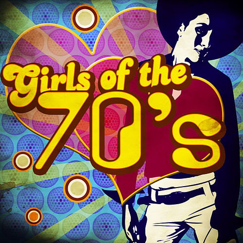 Play & Download Girls of the 70's by Various Artists | Napster