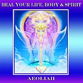 Play & Download Heal Your Life, Body, & Spirit by Aeoliah | Napster