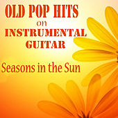 Play & Download Old Pop Hits on Instrumental Guitar: Seasons in the Sun by The O'Neill Brothers Group | Napster
