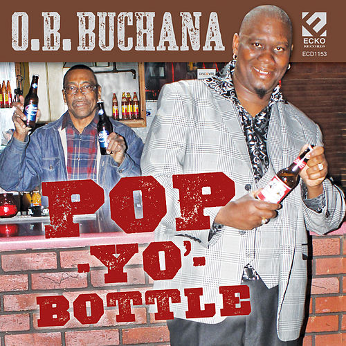 Play & Download Pop Yo' Bottle by O.B. Buchana | Napster