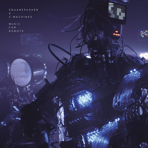 Play & Download Music For Robots by Squarepusher | Napster
