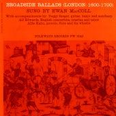 Play & Download Broadside Ballads, Vol. 1 (London: 1600-1700) by Ewan MacColl | Napster