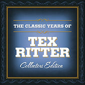 Play & Download The Classic Years Of Tex Ritter by Tex Ritter | Napster
