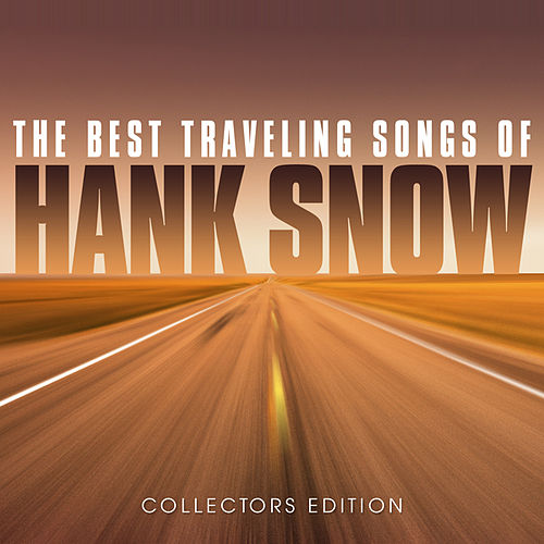 Play & Download The Best Traveling Songs of Hank Snow by Hank Snow | Napster