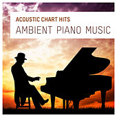 Acoustic Chart Hits (Ambient Piano Music) by Piano Man