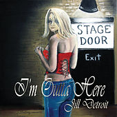 I'm Outta Here by Jill Detroit
