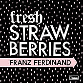 Fresh Strawberries von Franz Ferdinand