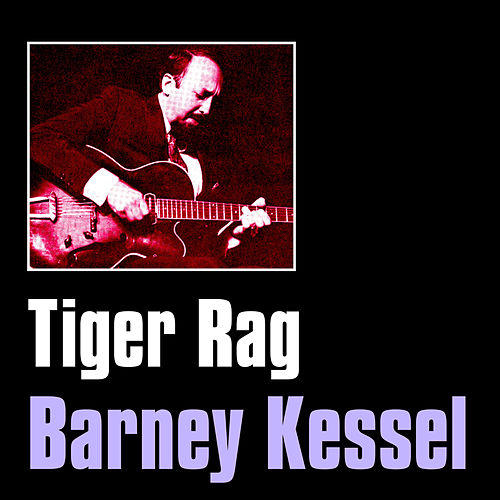 Play & Download Tiger Rag by Barney Kessel | Napster