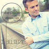 I Believe by Mike Parker
