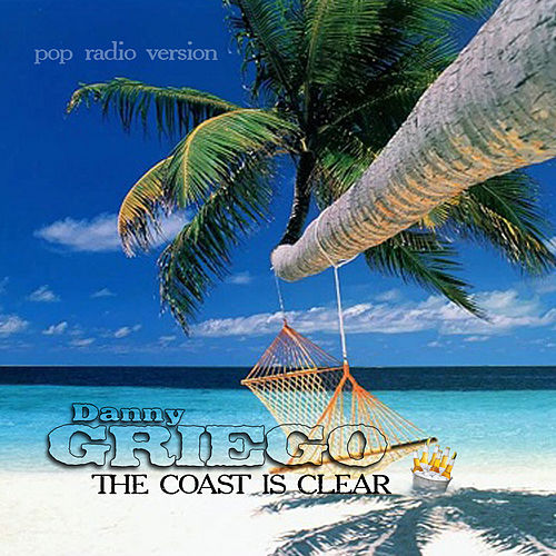 Play & Download The Coast Is Clear (Pop Radio Version) by Danny Griego | Napster