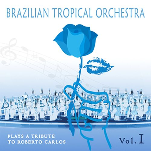 Brazilian Tropical Orchestra Plays a Tribute To Roberto Carlos, Vol. 1 by Brazilian Tropical Orchestra