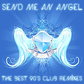 Play & Download Send Me an Angel: The Best 90's Club Remixes of House, Trance and Techno by Various Artists | Napster