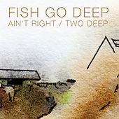 Play & Download Ain't Right / Two Deep by Fish Go Deep | Napster