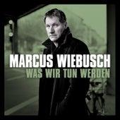 Was wir tun werden by Marcus Wiebusch