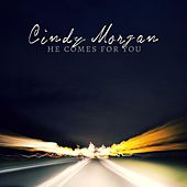 Play & Download He Comes for You by Cindy Morgan | Napster