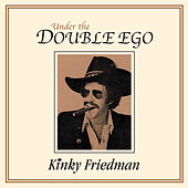 Play & Download Under the Double Ego by Kinky Friedman | Napster