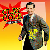 Play & Download Clay Cole Presents Blasts From The Past by Various Artists | Napster