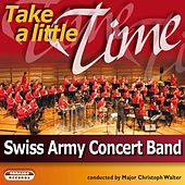 Play & Download Take a Little Time by Swiss Army Concert Band | Napster