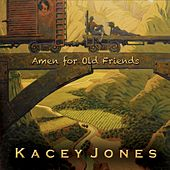 Play & Download Amen for Old Friends by Kacey Jones | Napster