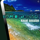 Play & Download Seashore of Lounge Kauai Session - EP by Various Artists | Napster