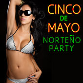 Cinco De Mayo Norteno Party: Pepe Tovary, Las Jilgueras, La Fe Nortena & More! by Various Artists