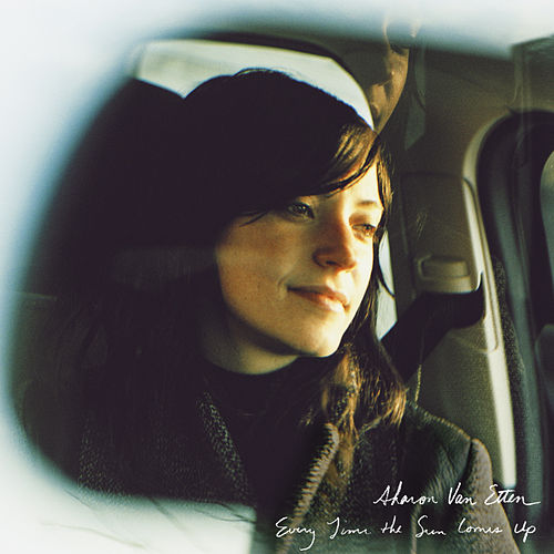 Every Time the Sun Comes Up by Sharon Van Etten