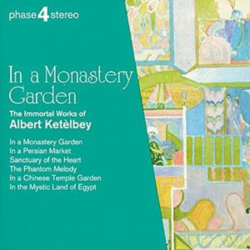 In A Monastery Garden - The Immortal Works of Albert Ketèlby by Various Artists