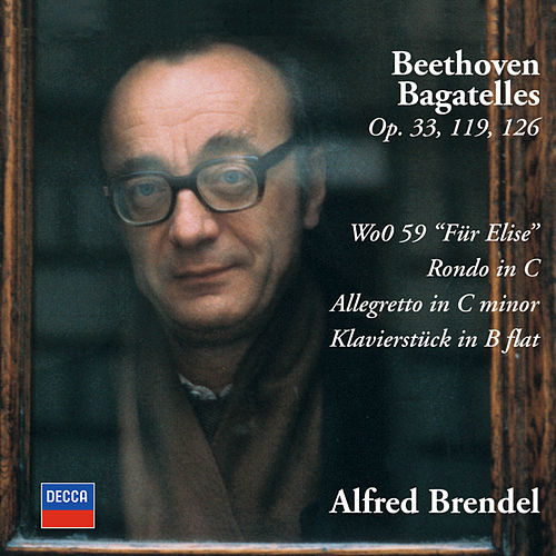 Play & Download Beethoven: Bagatelles Opp.33, 119 & 126; Für Elise; Rondo in C; Allegretto in C minor; Klavierstück in B flat by Alfred Brendel | Napster