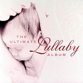 Play & Download The Ultimate Lullaby Album by Various Artists | Napster